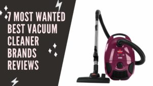 7 MOST WANTED BEST VACUUM CLEANER BRANDS REVIEWS