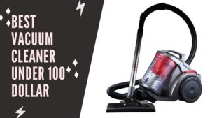 BEST VACUUM CLEANER UNDER 100 DOLLAR