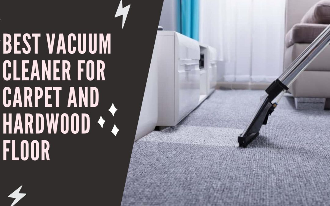 Best vacuum cleaner for carpet and hardwood floor