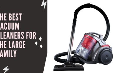 The best vacuum cleaners for the large family